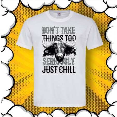 Мъжка тениска с печат Don't Take Things Too Seriously, Just Chill