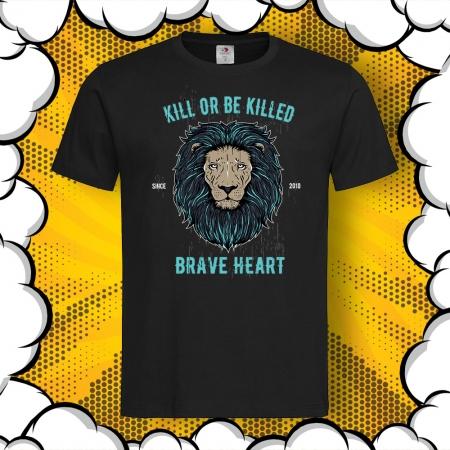 Мъжка тениска с лъв и надпис Kill or Be Killed Brave Heart