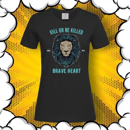 Дамска тениска с лъв и надпис Kill or Be Killed Brave Heart