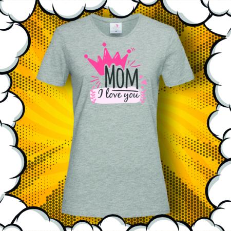 Дамска тениска с надпис Mom, I Love You