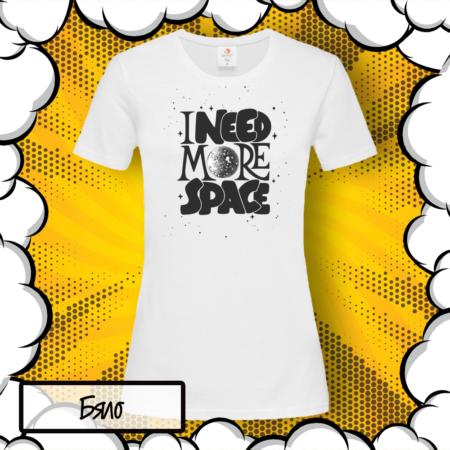 Дамска тениска с надпис I Need More Space