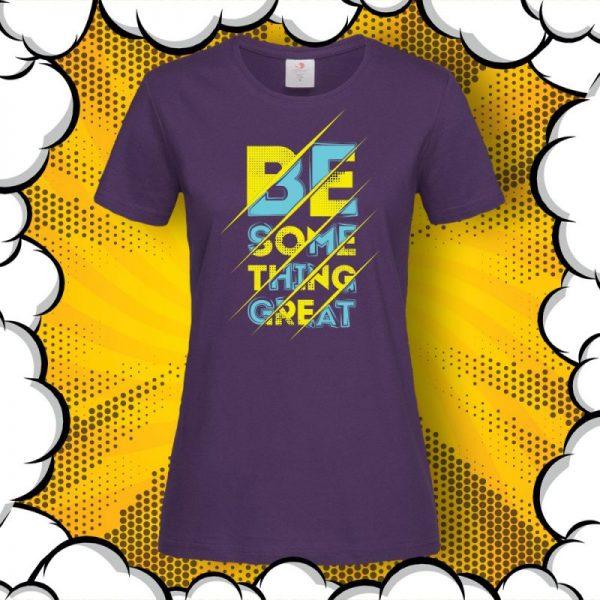 Тениска с надпис Be Something Great