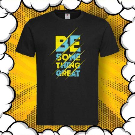 Мъжка тениска с надпис Be Something Great