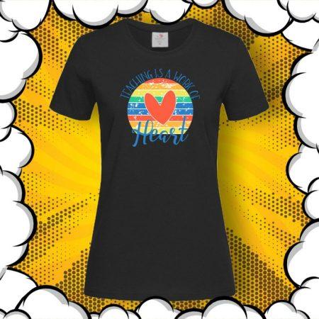 Дамска тениска за учител Teaching is a work of HEART