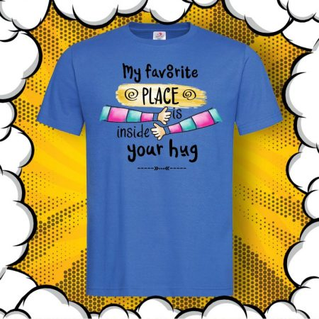 Мъжка тениска My Favorite PLACE is inside your HUG